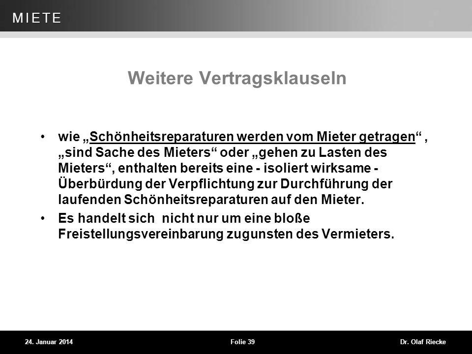 WEG 24. Januar 2014Folie 39Dr. Olaf Riecke MIETE Weitere Vertragsklauseln wie Schönheitsreparaturen werden vom Mieter getragen, sind Sache des Mieters