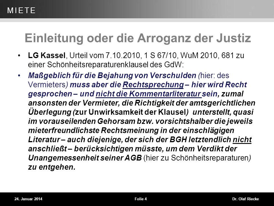 WEG 24. Januar 2014Folie 4Dr. Olaf Riecke MIETE Einleitung oder die Arroganz der Justiz LG Kassel, Urteil vom 7.10.2010, 1 S 67/10, WuM 2010, 681 zu e