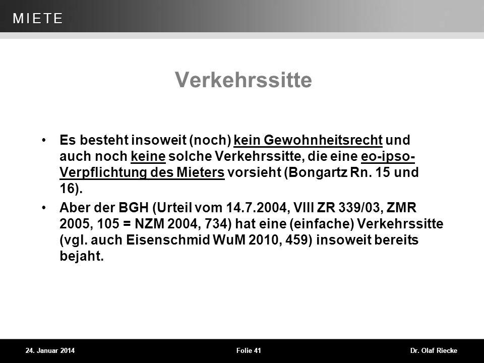 WEG 24. Januar 2014Folie 41Dr. Olaf Riecke MIETE Verkehrssitte Es besteht insoweit (noch) kein Gewohnheitsrecht und auch noch keine solche Verkehrssit