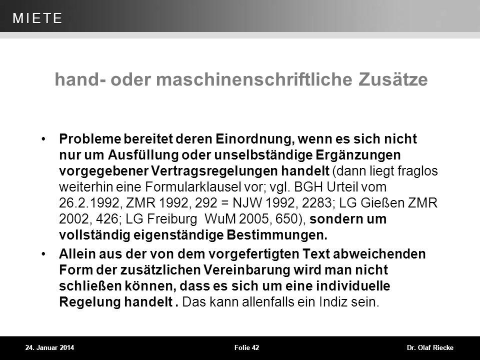 WEG 24. Januar 2014Folie 42Dr. Olaf Riecke MIETE hand- oder maschinenschriftliche Zusätze Probleme bereitet deren Einordnung, wenn es sich nicht nur u
