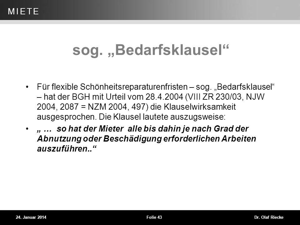 WEG 24. Januar 2014Folie 43Dr. Olaf Riecke MIETE sog. Bedarfsklausel Für flexible Schönheitsreparaturenfristen – sog. Bedarfsklausel – hat der BGH mit