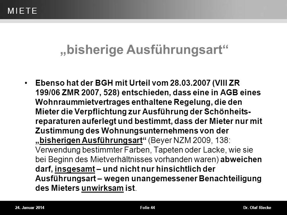 WEG 24. Januar 2014Folie 44Dr. Olaf Riecke MIETE bisherige Ausführungsart Ebenso hat der BGH mit Urteil vom 28.03.2007 (VIII ZR 199/06 ZMR 2007, 528)