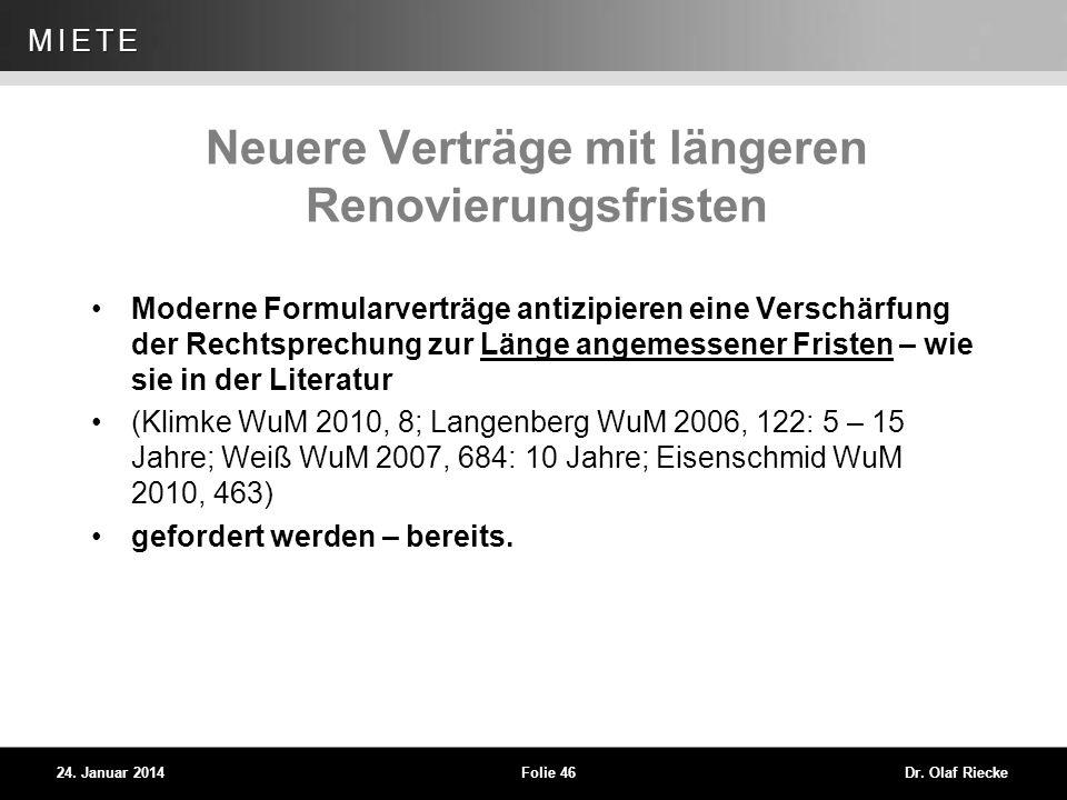 WEG 24. Januar 2014Folie 46Dr. Olaf Riecke MIETE Neuere Verträge mit längeren Renovierungsfristen Moderne Formularverträge antizipieren eine Verschärf