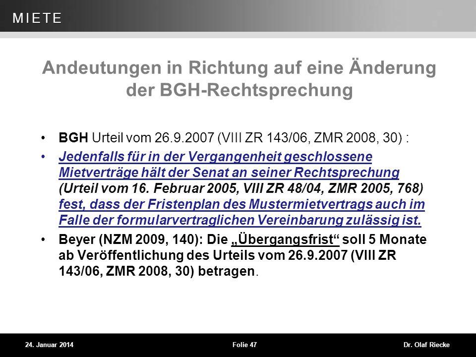 WEG 24. Januar 2014Folie 47Dr. Olaf Riecke MIETE Andeutungen in Richtung auf eine Änderung der BGH-Rechtsprechung BGH Urteil vom 26.9.2007 (VIII ZR 14