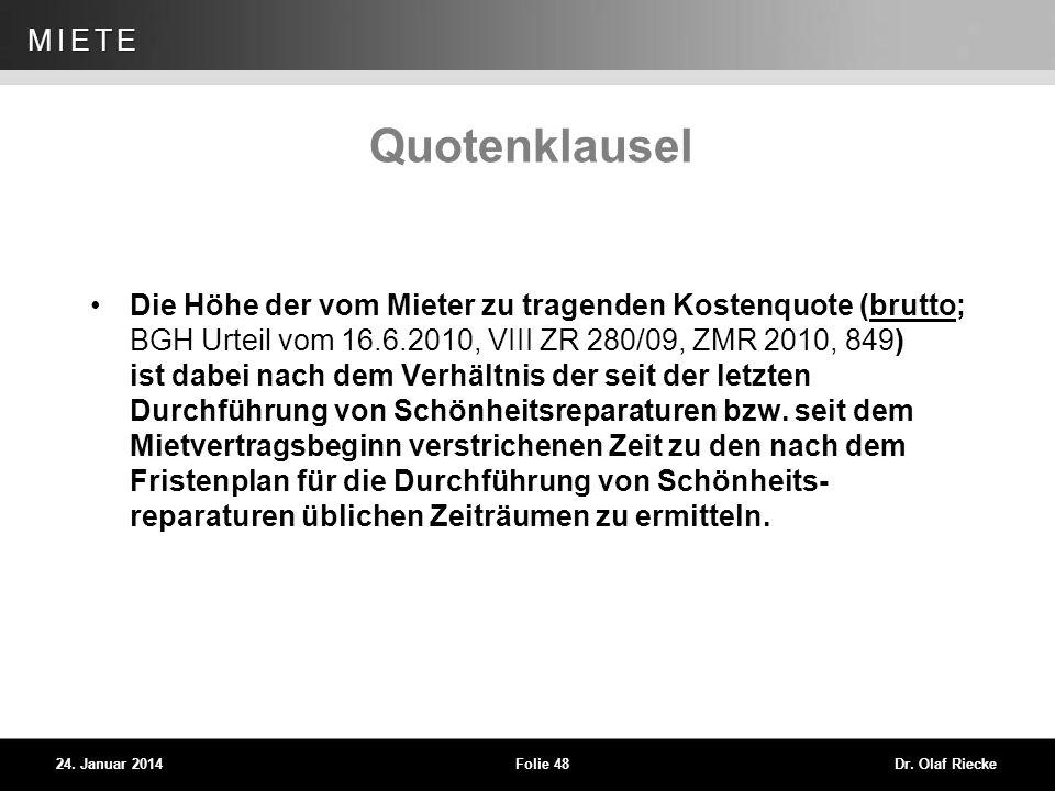 WEG 24. Januar 2014Folie 48Dr. Olaf Riecke MIETE Quotenklausel Die Höhe der vom Mieter zu tragenden Kostenquote (brutto; BGH Urteil vom 16.6.2010, VII