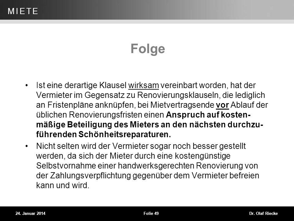 WEG 24. Januar 2014Folie 49Dr. Olaf Riecke MIETE Folge Ist eine derartige Klausel wirksam vereinbart worden, hat der Vermieter im Gegensatz zu Renovie