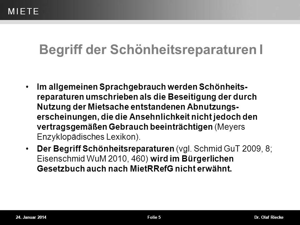 WEG 24. Januar 2014Folie 5Dr. Olaf Riecke MIETE Begriff der Schönheitsreparaturen I Im allgemeinen Sprachgebrauch werden Schönheits- reparaturen umsch