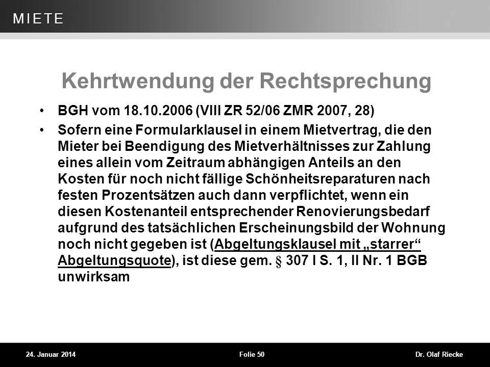 WEG 24. Januar 2014Folie 50Dr. Olaf Riecke MIETE Kehrtwendung der Rechtsprechung BGH vom 18.10.2006 (VIII ZR 52/06 ZMR 2007, 28) Sofern eine Formulark