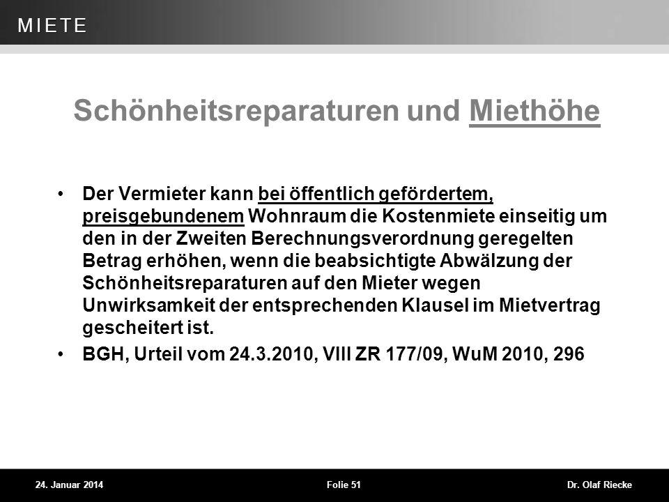 WEG 24. Januar 2014Folie 51Dr. Olaf Riecke MIETE Schönheitsreparaturen und Miethöhe Der Vermieter kann bei öffentlich gefördertem, preisgebundenem Woh