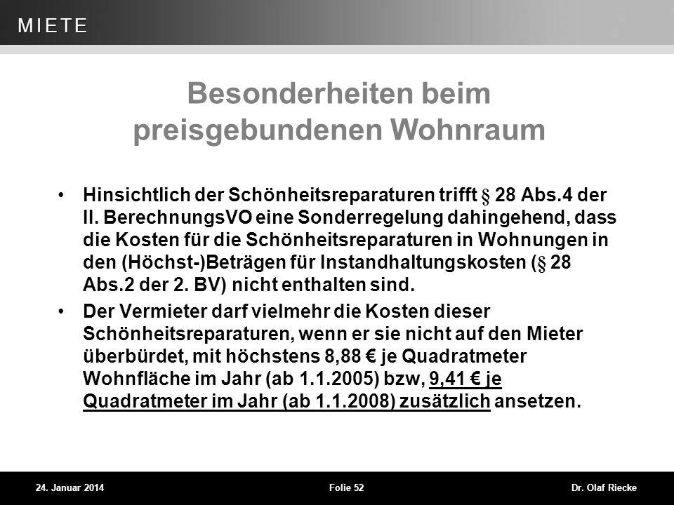 WEG 24. Januar 2014Folie 52Dr. Olaf Riecke MIETE Besonderheiten beim preisgebundenen Wohnraum Hinsichtlich der Schönheitsreparaturen trifft § 28 Abs.4