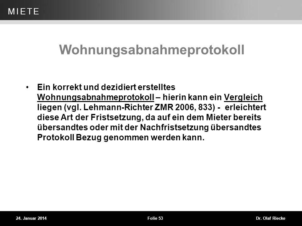 WEG 24. Januar 2014Folie 53Dr. Olaf Riecke MIETE Wohnungsabnahmeprotokoll Ein korrekt und dezidiert erstelltes Wohnungsabnahmeprotokoll – hierin kann