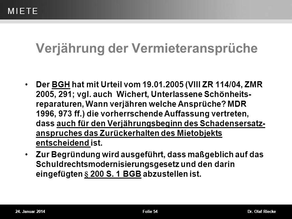 WEG 24. Januar 2014Folie 54Dr. Olaf Riecke MIETE Verjährung der Vermieteransprüche Der BGH hat mit Urteil vom 19.01.2005 (VIII ZR 114/04, ZMR 2005, 29