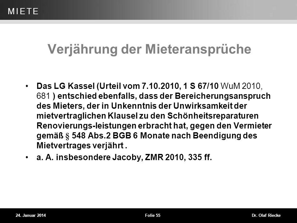 WEG 24. Januar 2014Folie 55Dr. Olaf Riecke MIETE Verjährung der Mieteransprüche Das LG Kassel (Urteil vom 7.10.2010, 1 S 67/10 WuM 2010, 681 ) entschi