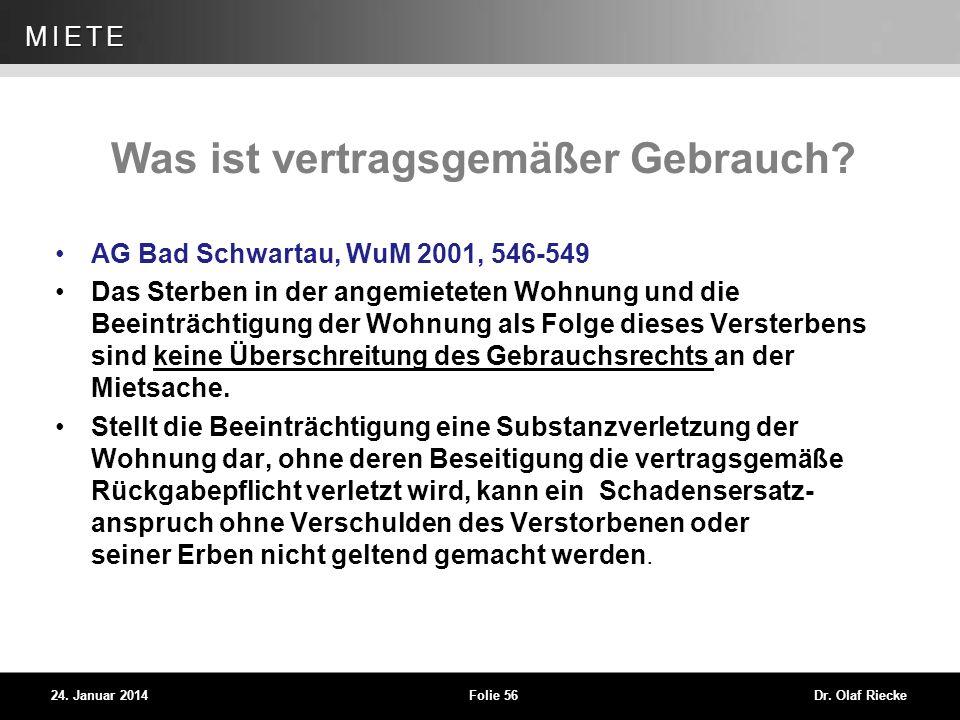 WEG 24. Januar 2014Folie 56Dr. Olaf Riecke MIETE Was ist vertragsgemäßer Gebrauch? AG Bad Schwartau, WuM 2001, 546-549 Das Sterben in der angemieteten