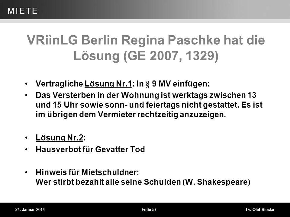 WEG 24. Januar 2014Folie 57Dr. Olaf Riecke MIETE VRiìnLG Berlin Regina Paschke hat die Lösung (GE 2007, 1329) Vertragliche Lösung Nr.1: In § 9 MV einf