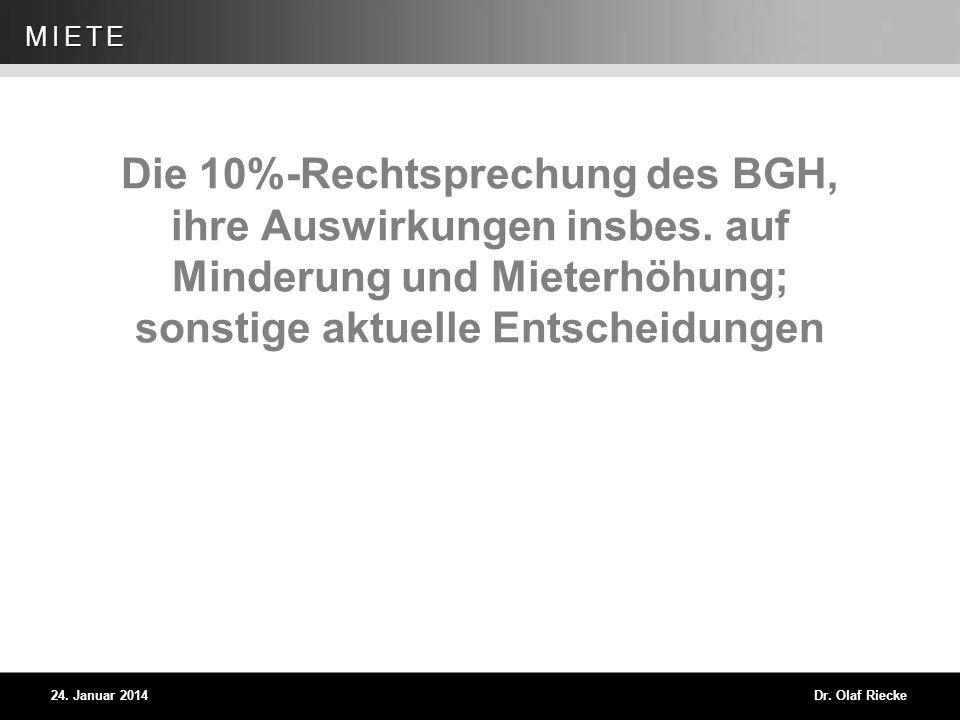 Dr. Olaf Riecke Folie 58 24. Januar 2014 MIETE Die 10%-Rechtsprechung des BGH, ihre Auswirkungen insbes. auf Minderung und Mieterhöhung; sonstige aktu