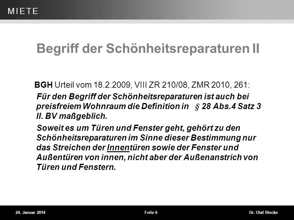 WEG 24. Januar 2014Folie 6Dr. Olaf Riecke MIETE Begriff der Schönheitsreparaturen II BGH Urteil vom 18.2.2009, VIII ZR 210/08, ZMR 2010, 261: Für den