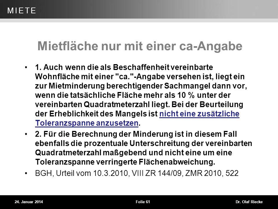 WEG 24. Januar 2014Folie 61Dr. Olaf Riecke MIETE Mietfläche nur mit einer ca-Angabe 1. Auch wenn die als Beschaffenheit vereinbarte Wohnfläche mit ein