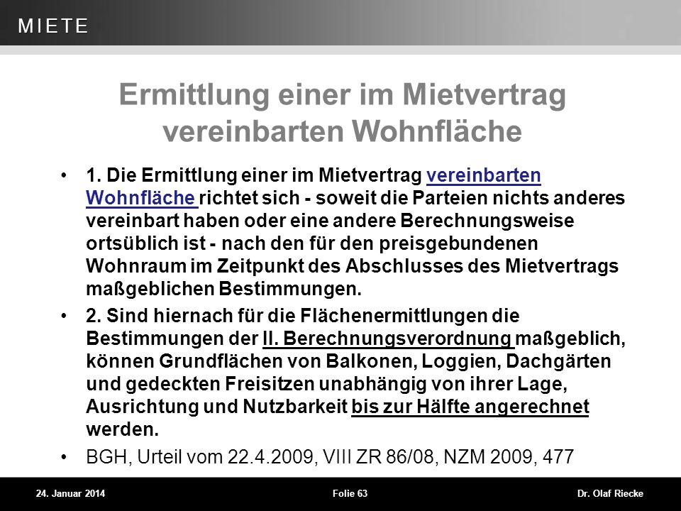WEG 24. Januar 2014Folie 63Dr. Olaf Riecke MIETE Ermittlung einer im Mietvertrag vereinbarten Wohnfläche 1. Die Ermittlung einer im Mietvertrag verein