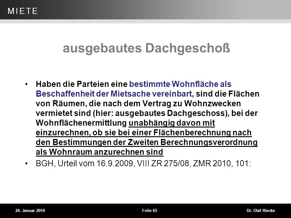 WEG 24. Januar 2014Folie 65Dr. Olaf Riecke MIETE ausgebautes Dachgeschoß Haben die Parteien eine bestimmte Wohnfläche als Beschaffenheit der Mietsache