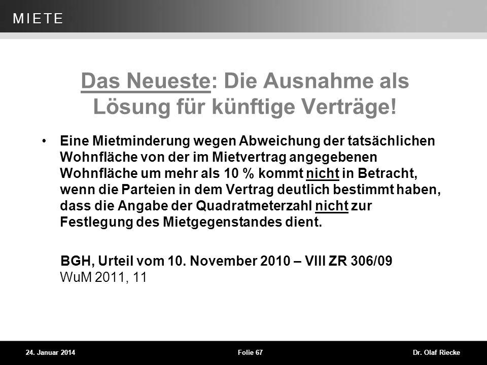 WEG 24. Januar 2014Folie 67Dr. Olaf Riecke MIETE Das Neueste: Die Ausnahme als Lösung für künftige Verträge! Eine Mietminderung wegen Abweichung der t