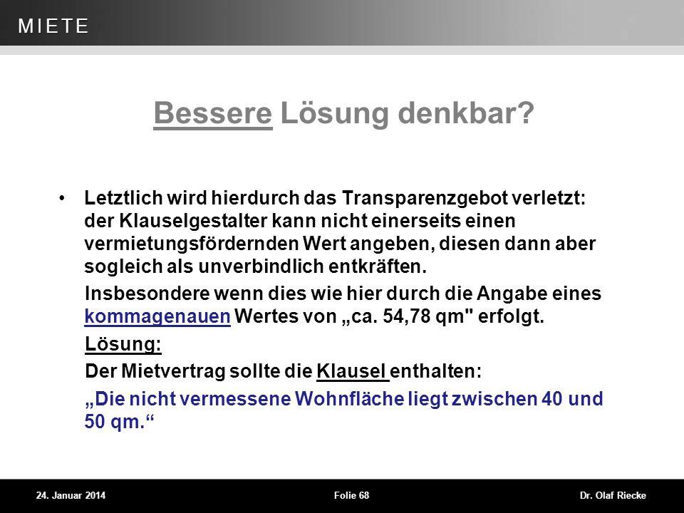 WEG 24. Januar 2014Folie 68Dr. Olaf Riecke MIETE Bessere Lösung denkbar? Letztlich wird hierdurch das Transparenzgebot verletzt: der Klauselgestalter