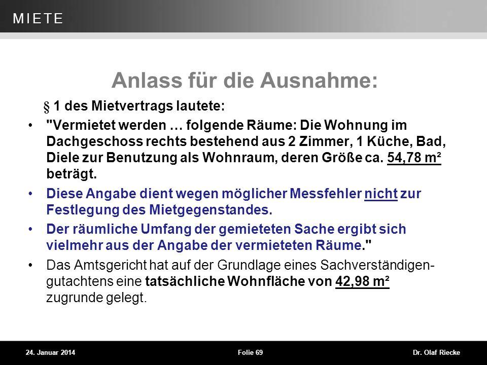 WEG 24. Januar 2014Folie 69Dr. Olaf Riecke MIETE Anlass für die Ausnahme: § 1 des Mietvertrags lautete: