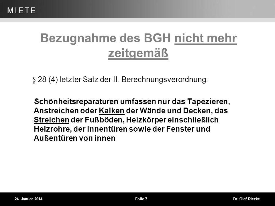 WEG 24. Januar 2014Folie 7Dr. Olaf Riecke MIETE Bezugnahme des BGH nicht mehr zeitgemäß § 28 (4) letzter Satz der II. Berechnungsverordnung: Schönheit