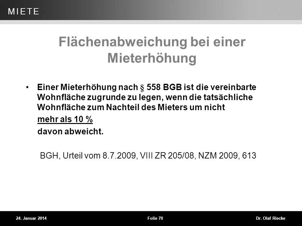 WEG 24. Januar 2014Folie 70Dr. Olaf Riecke MIETE Flächenabweichung bei einer Mieterhöhung Einer Mieterhöhung nach § 558 BGB ist die vereinbarte Wohnfl
