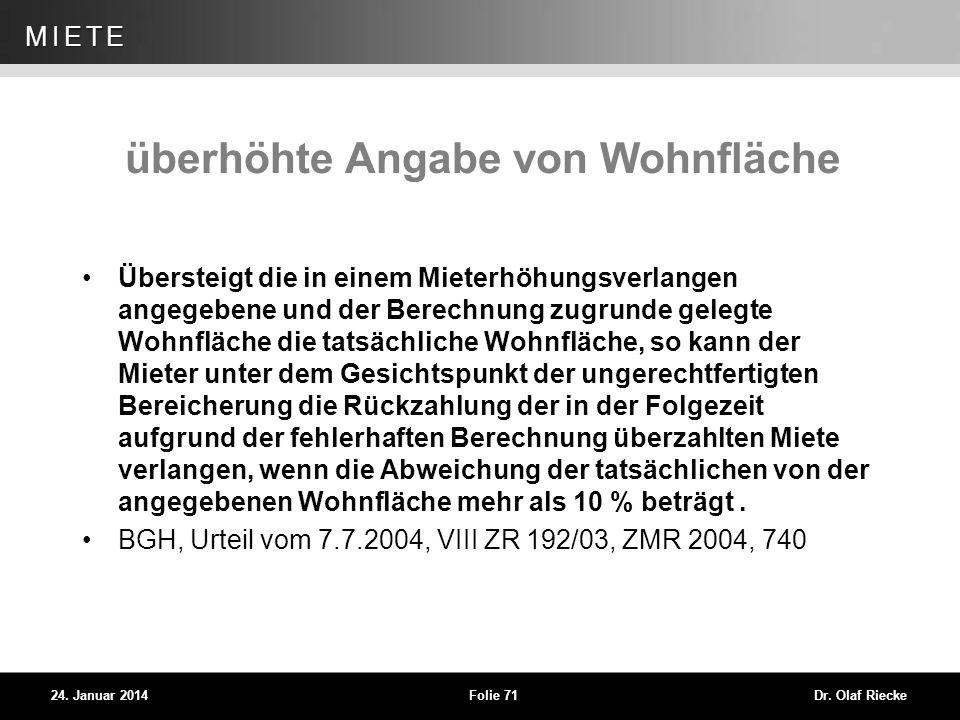 WEG 24. Januar 2014Folie 71Dr. Olaf Riecke MIETE überhöhte Angabe von Wohnfläche Übersteigt die in einem Mieterhöhungsverlangen angegebene und der Ber