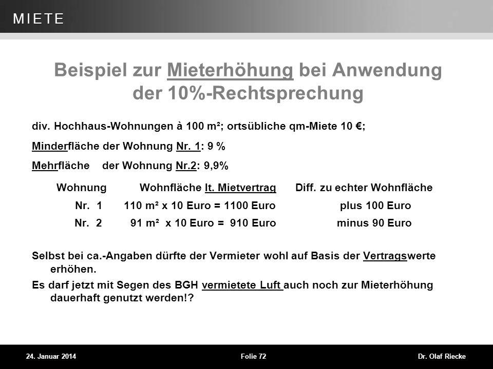 WEG 24. Januar 2014Folie 72Dr. Olaf Riecke MIETE Beispiel zur Mieterhöhung bei Anwendung der 10%-Rechtsprechung div. Hochhaus-Wohnungen à 100 m²; orts