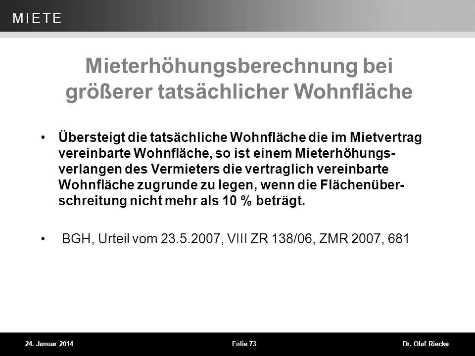 WEG 24. Januar 2014Folie 73Dr. Olaf Riecke MIETE Mieterhöhungsberechnung bei größerer tatsächlicher Wohnfläche Übersteigt die tatsächliche Wohnfläche