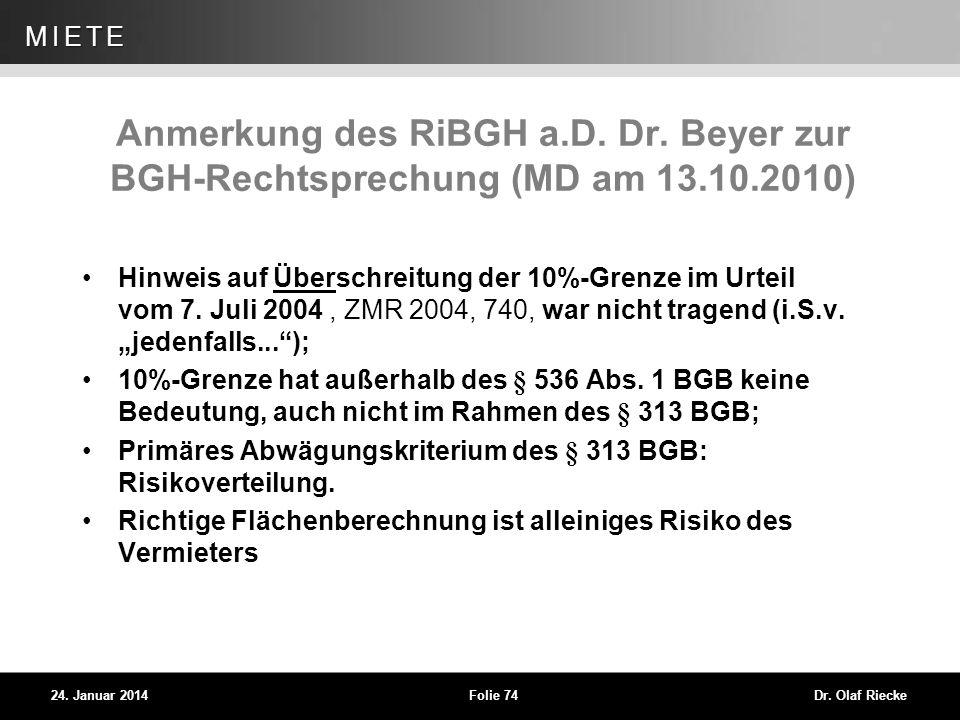 WEG 24. Januar 2014Folie 74Dr. Olaf Riecke MIETE Anmerkung des RiBGH a.D. Dr. Beyer zur BGH-Rechtsprechung (MD am 13.10.2010) Hinweis auf Überschreitu