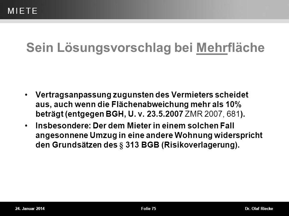 WEG 24. Januar 2014Folie 75Dr. Olaf Riecke MIETE Sein Lösungsvorschlag bei Mehrfläche Vertragsanpassung zugunsten des Vermieters scheidet aus, auch we