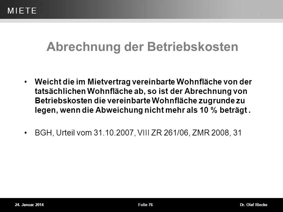 WEG 24. Januar 2014Folie 76Dr. Olaf Riecke MIETE Abrechnung der Betriebskosten Weicht die im Mietvertrag vereinbarte Wohnfläche von der tatsächlichen