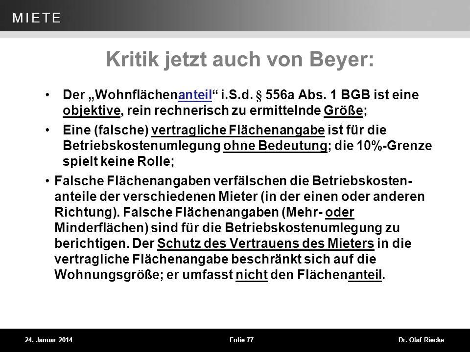 WEG 24. Januar 2014Folie 77Dr. Olaf Riecke MIETE Kritik jetzt auch von Beyer: Der Wohnflächenanteil i.S.d. § 556a Abs. 1 BGB ist eine objektive, rein