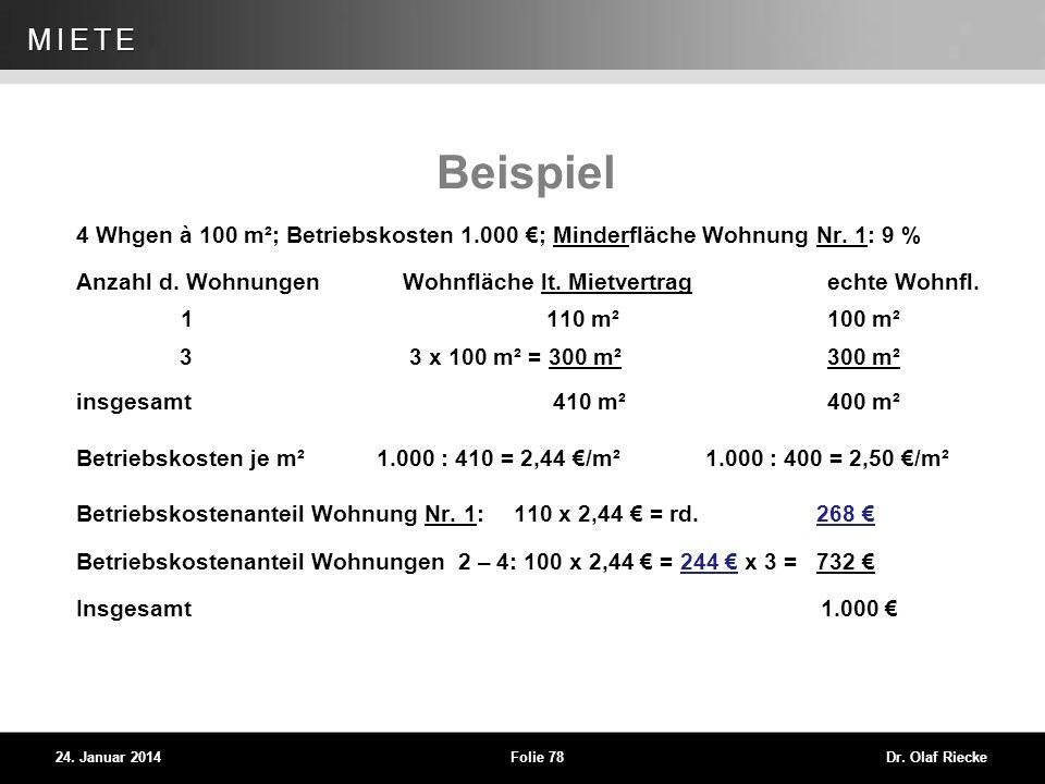 WEG 24. Januar 2014Folie 78Dr. Olaf Riecke MIETE Beispiel 4 Whgen à 100 m²; Betriebskosten 1.000 ; Minderfläche Wohnung Nr. 1: 9 % Anzahl d. Wohnungen