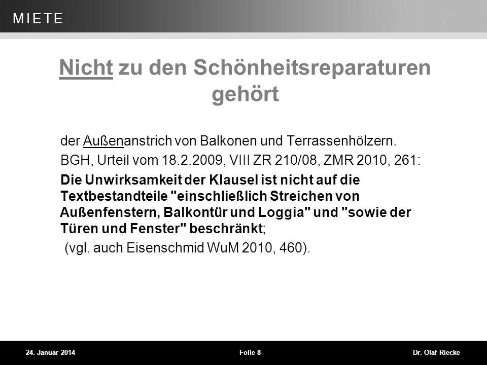 WEG 24. Januar 2014Folie 8Dr. Olaf Riecke MIETE Nicht zu den Schönheitsreparaturen gehört der Außenanstrich von Balkonen und Terrassenhölzern. BGH, Ur