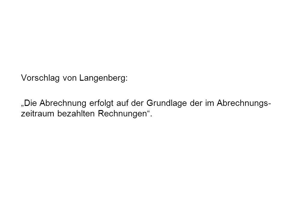 Vorschlag von Langenberg: Die Abrechnung erfolgt auf der Grundlage der im Abrechnungs- zeitraum bezahlten Rechnungen.