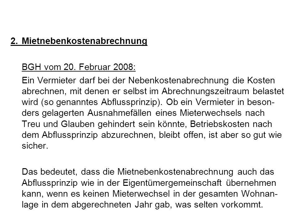 2.Mietnebenkostenabrechnung BGH vom 20. Februar 2008: Ein Vermieter darf bei der Nebenkostenabrechnung die Kosten abrechnen, mit denen er selbst im Ab