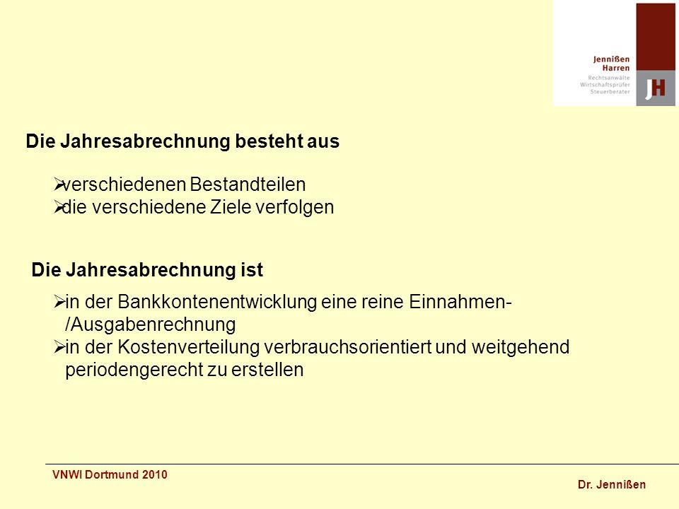 Dr. Jennißen VNWI Dortmund 2010 Die Jahresabrechnung besteht aus verschiedenen Bestandteilen die verschiedene Ziele verfolgen Die Jahresabrechnung ist
