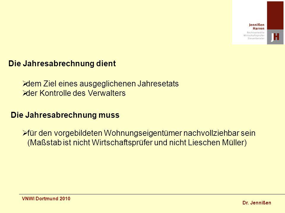 Dr. Jennißen VNWI Dortmund 2010 Die Jahresabrechnung dient dem Ziel eines ausgeglichenen Jahresetats der Kontrolle des Verwalters Die Jahresabrechnung