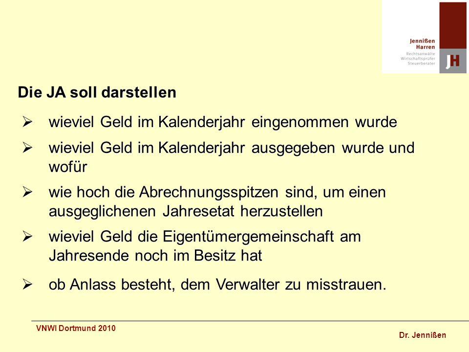 Dr. Jennißen VNWI Dortmund 2010 Die JA soll darstellen wieviel Geld die Eigentümergemeinschaft am Jahresende noch im Besitz hat wieviel Geld die Eigen