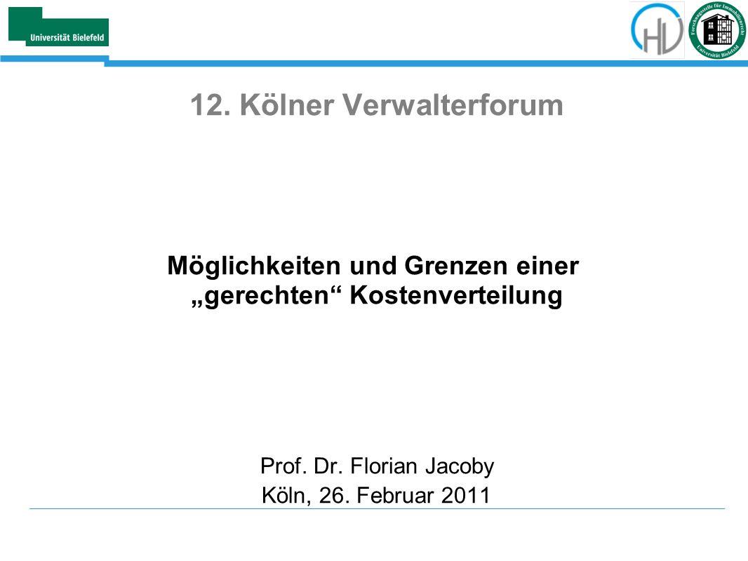 12. Kölner Verwalterforum Möglichkeiten und Grenzen einer gerechten Kostenverteilung Prof. Dr. Florian Jacoby Köln, 26. Februar 2011