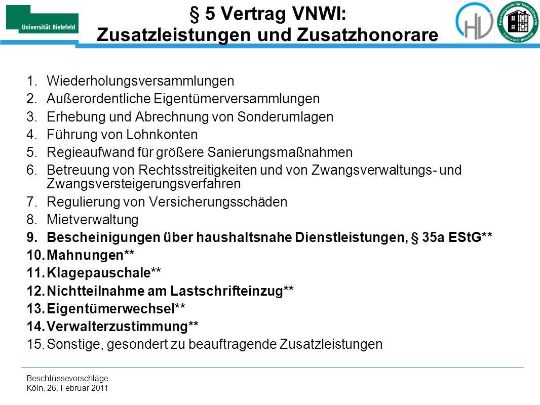 Beschlüssevorschläge Köln, 26. Februar 2011 § 5 Vertrag VNWI: Zusatzleistungen und Zusatzhonorare 1.Wiederholungsversammlungen 2.Außerordentliche Eige