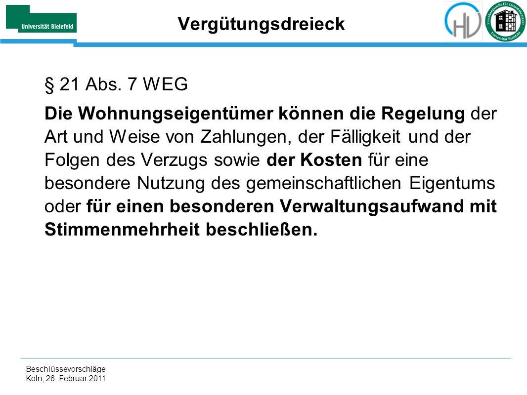Beschlüssevorschläge Köln, 26. Februar 2011 Vergütungsdreieck § 21 Abs. 7 WEG Die Wohnungseigentümer können die Regelung der Art und Weise von Zahlung
