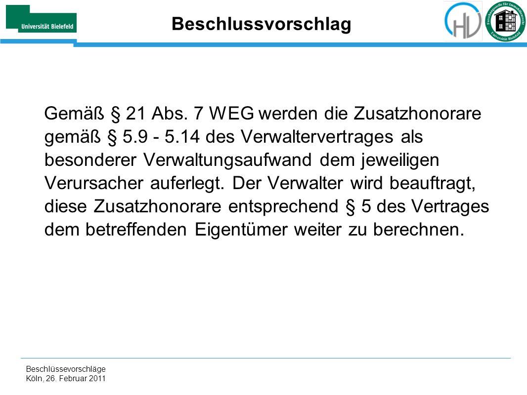 Beschlüssevorschläge Köln, 26. Februar 2011 Beschlussvorschlag Gemäß § 21 Abs. 7 WEG werden die Zusatzhonorare gemäß § 5.9 - 5.14 des Verwaltervertrag