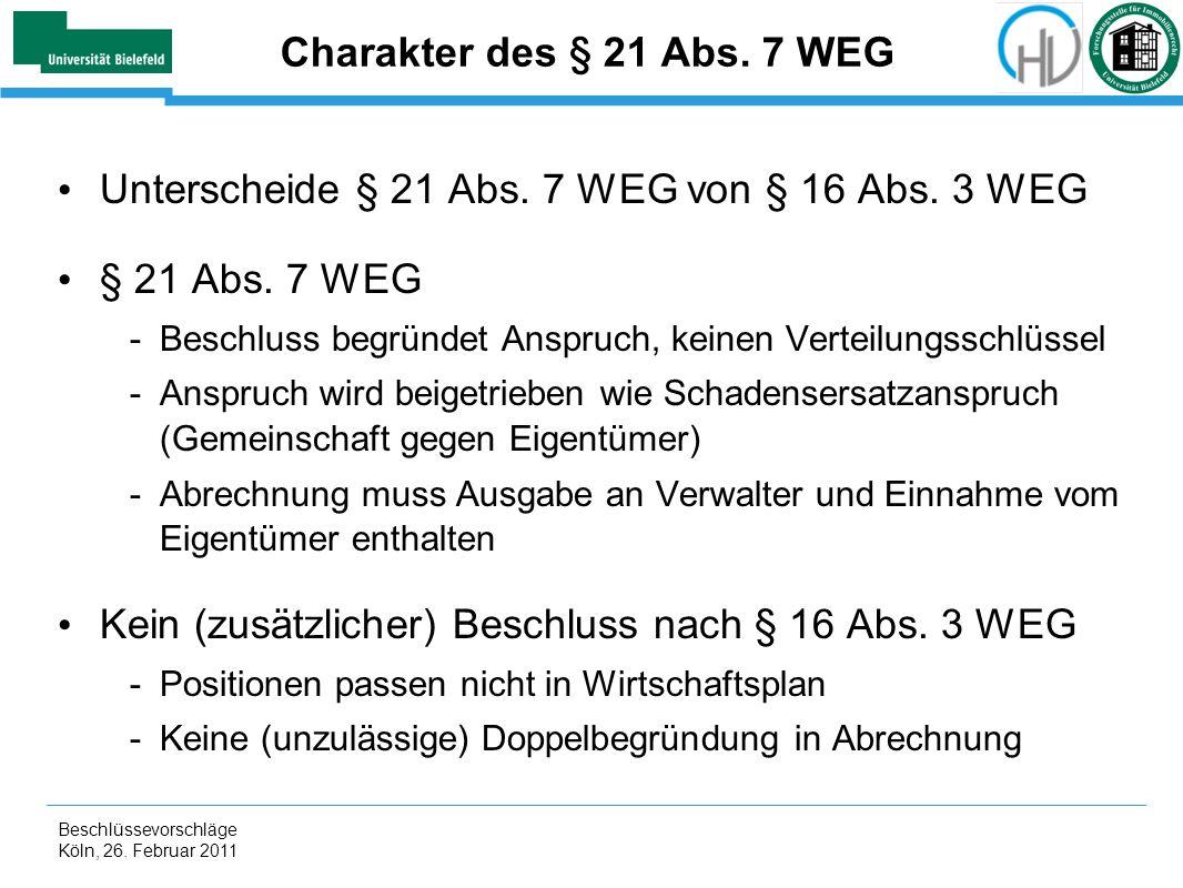 Beschlüssevorschläge Köln, 26. Februar 2011 Charakter des § 21 Abs. 7 WEG Unterscheide § 21 Abs. 7 WEG von § 16 Abs. 3 WEG § 21 Abs. 7 WEG -Beschluss