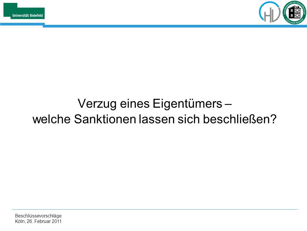 Beschlüssevorschläge Köln, 26. Februar 2011 Verzug eines Eigentümers – welche Sanktionen lassen sich beschließen?