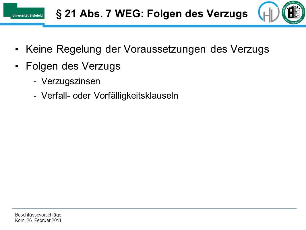 Beschlüssevorschläge Köln, 26. Februar 2011 § 21 Abs. 7 WEG: Folgen des Verzugs Keine Regelung der Voraussetzungen des Verzugs Folgen des Verzugs -Ver